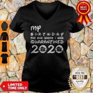 My Birthday The One Where I Was Quarantined 2020 COVID-19 V-Neck