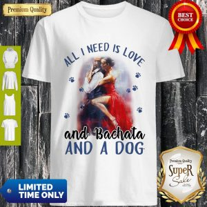 Awesome Womens All I Need Is Love And Bachata And A Dog Shirt