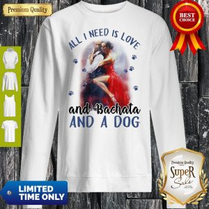 Awesome Womens All I Need Is Love And Bachata And A Dog Sweatshirt