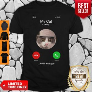 Official My Cat Is Calling And I Must Go Shirt