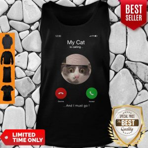 Official My Cat Is Calling And I Must Go Tank Top