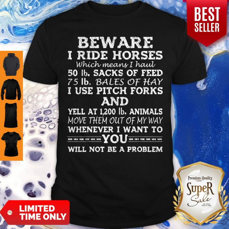 Beware My Daughter Rides Horses Which Means I Hauls Shirt