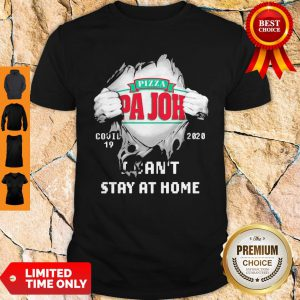 Blood Inside Me Pizza Pa Johns COVID-19 2020 I Cant Stay At Home Shirt