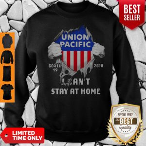 Blood Inside Me Union Pacific COVID-19 2020 I Can't Stay At Home Sweatshirt