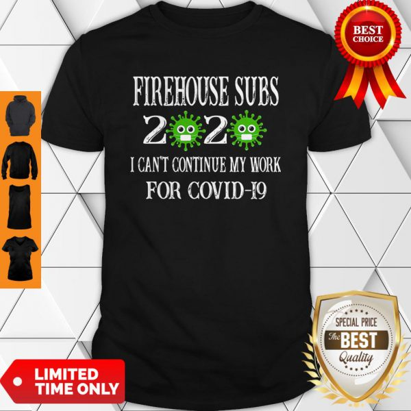 Firehouse Subs 2020 Mask I Can't Continue My Work For Covid-19 Shirt