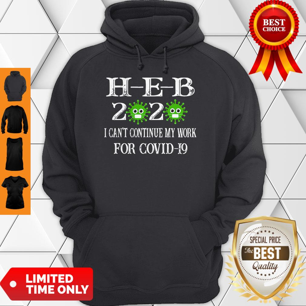 H-E-B 2020 Mask I Can't Continue My Work For Covid-19 Hoodie