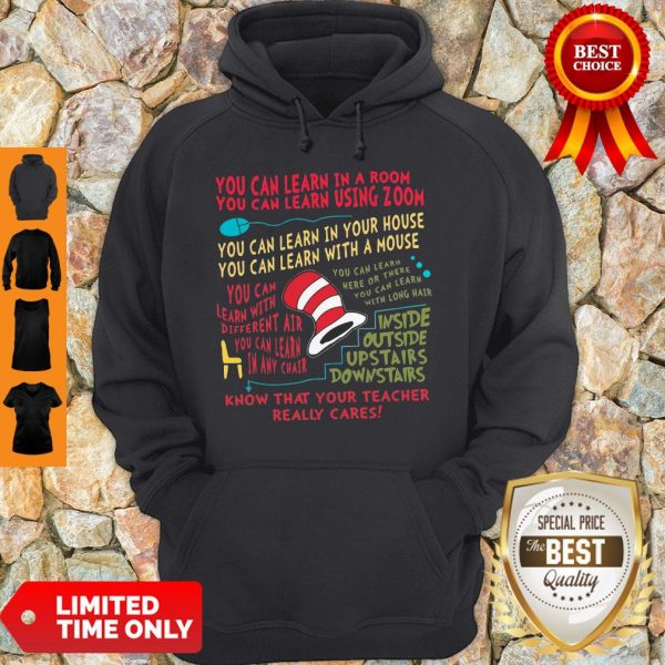 You Can Learn In A Room You Can Learn Using Zoom Know That Your Teacher Really Cares Hoodie