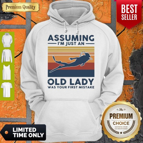 Scuba Diving Assuming I'm Just An Old Lady Was Your First Mistake Vintage Hoodie