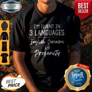 I'm Fluent In 3 Languages English Sarcasm And Profanity Shirt