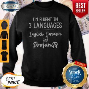 I'm Fluent In 3 Languages English Sarcasm And Profanity Sweatshirt
