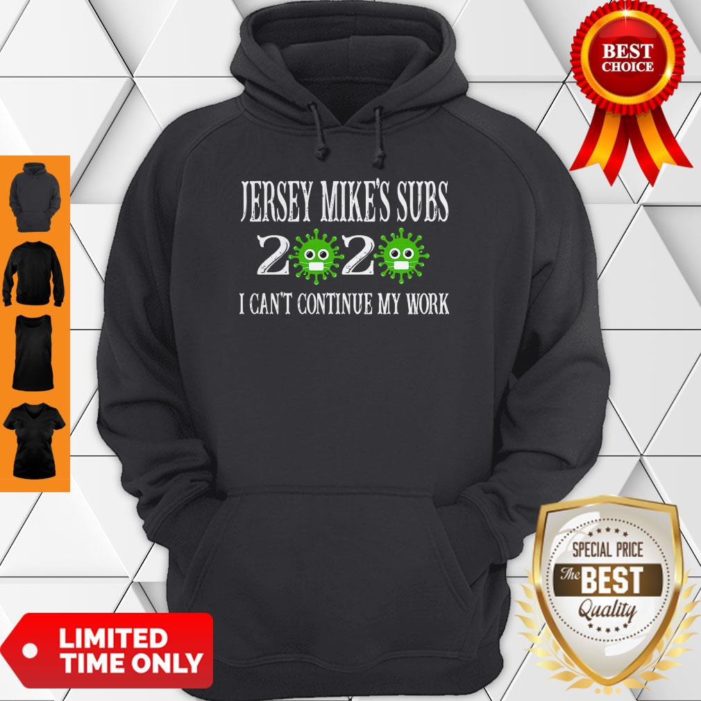 Jersey Mike's Subs 2020 Mask I Can't Continue My Work For Covid-19 Hoodie