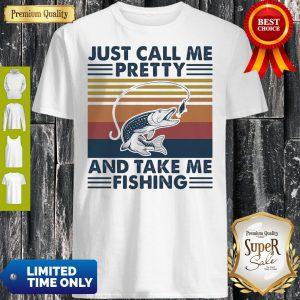 Just Call Me Pretty And Take Me Fishing Vintage Shirt