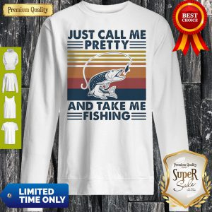 Just Call Me Pretty And Take Me Fishing Vintage Sweatshirt