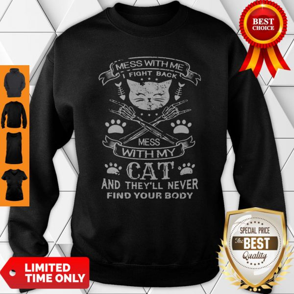 Mess With Me I Fight Back Mess With My Cat And They'll Never Find Your Body Sweatshirt