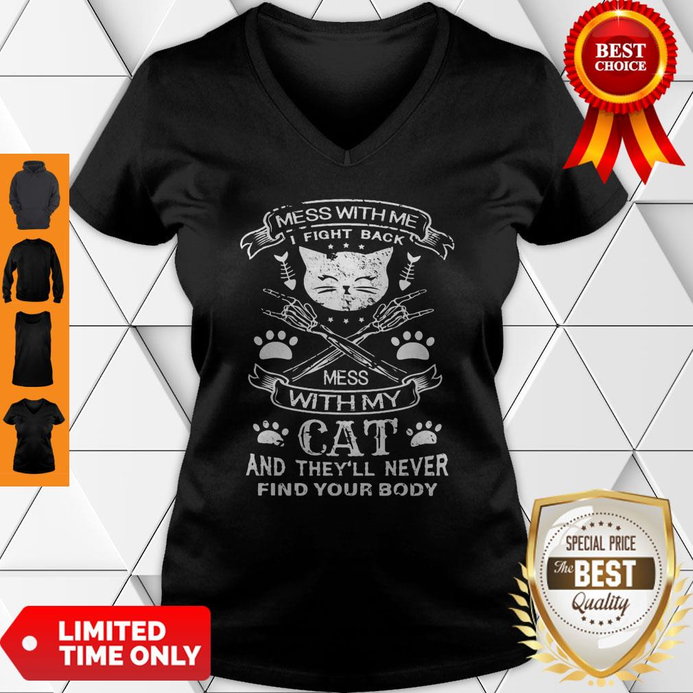 Mess With Me I Fight Back Mess With My Cat And They'll Never Find Your Body V-neck
