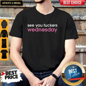 Nice See You Fuckers Wednesday Shirt