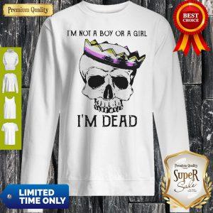 Official Skull LGBT I'm Not A Boy Or A Girl I'm Dead Sweatshirt
