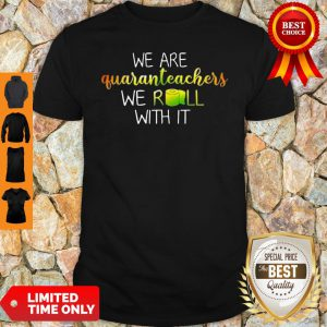 Official We Are Quanranteachers We Roll With It Shirt