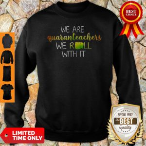 Official We Are Quanranteachers We Roll With It Sweatshirt
