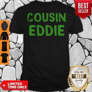 Pretty Cousin Eddie Christmas Vacation Movie Shirt