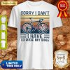 Pretty Sorry I Can't I Have To Ride My Bike Vintage Shirt