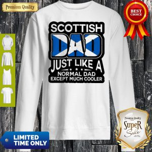 Scottish Dad Just Like A Normal Dad Except Much Cooler Sweatshirt