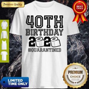 Top 40th Birthday 2020 Toilet Paper #Quarantined Shirt