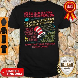 You Can Learn In A Room You Can Learn Using Zoom Know That Your Teacher Really Cares Shirt