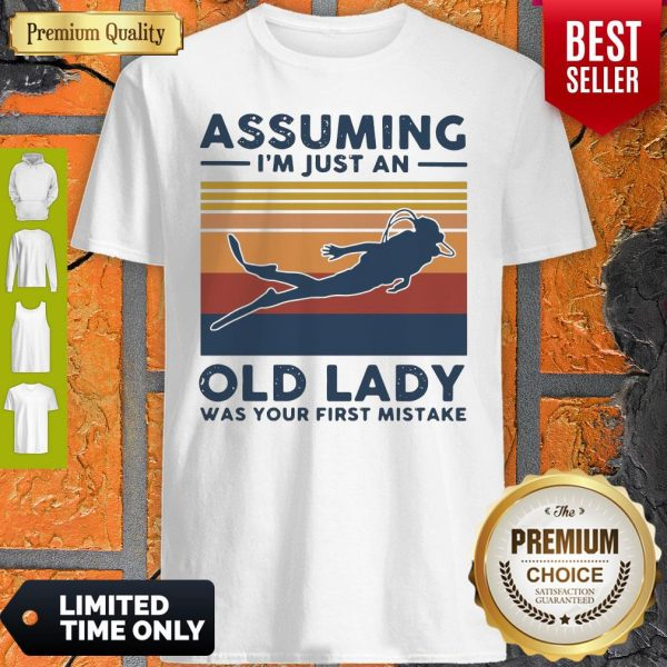 Scuba Diving Assuming I'm Just An Old Lady Was Your First Mistake Vintage Shirt