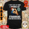 Strong Woman Face Mask I Can't Stay At Home I Work At Starbucks We Fight When Others Can't Shirt
