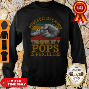 Being A Dad Is An Honor Being A Pops Is Priceless Vintage Sweatshirt