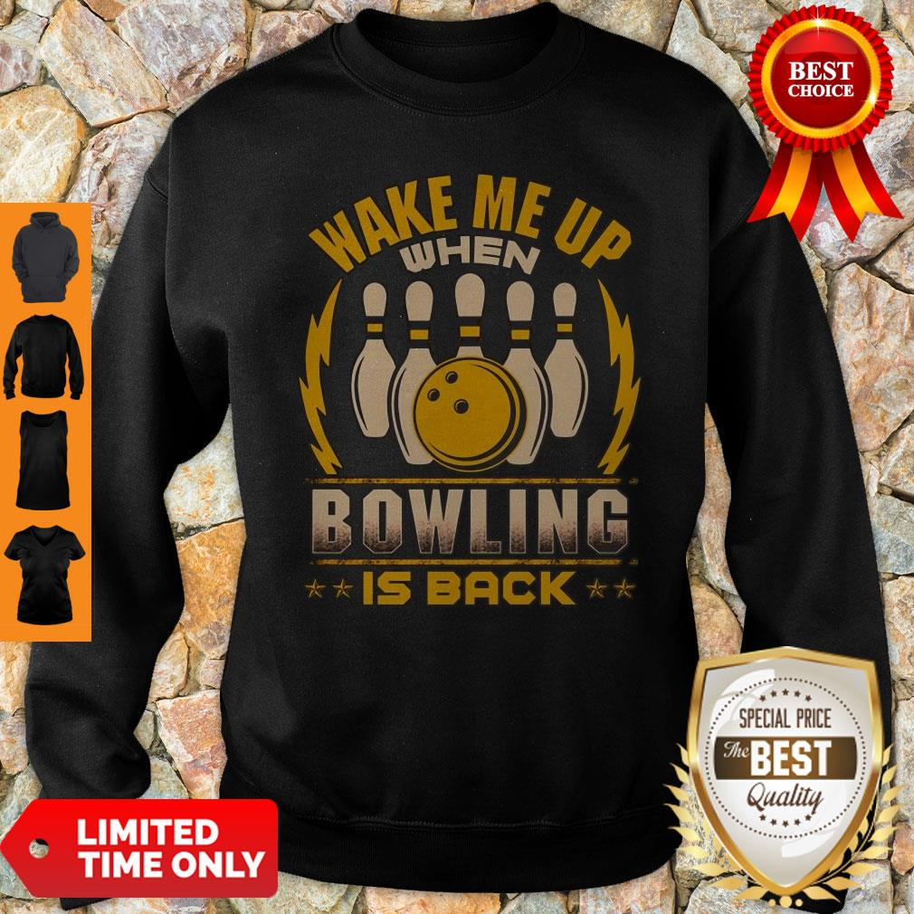 Top Wake Me Up When Bowling Is Back Sweatshirt