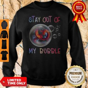 Official Fiery Dragon Stay Out Of My Bubble Sweatshirt