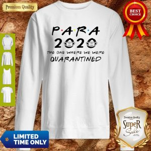 Para 2020 The One Where We Were Quarantined Sweatshirt