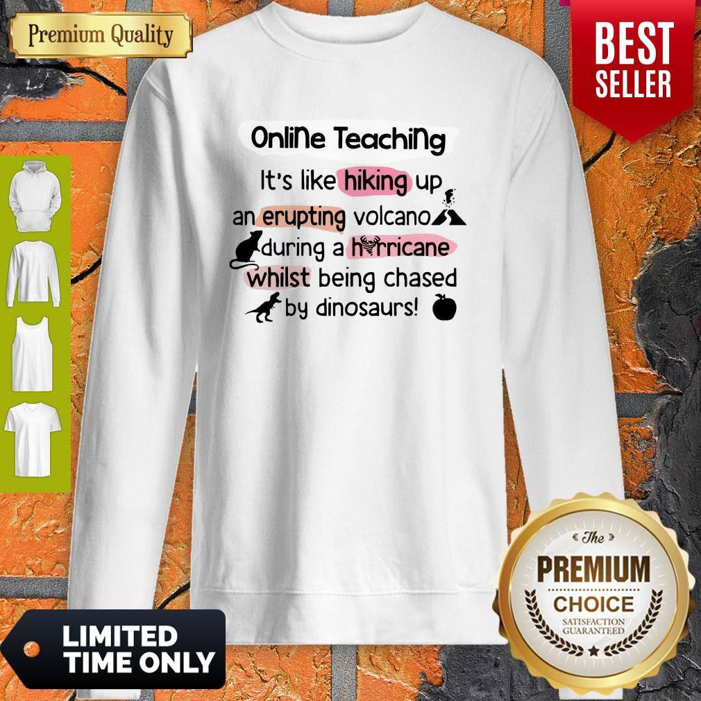 Online Teaching It's Like Hooking Up An Erupting Volcano During Hurricane While Being Chased By Dinosaurs Sweatshirt