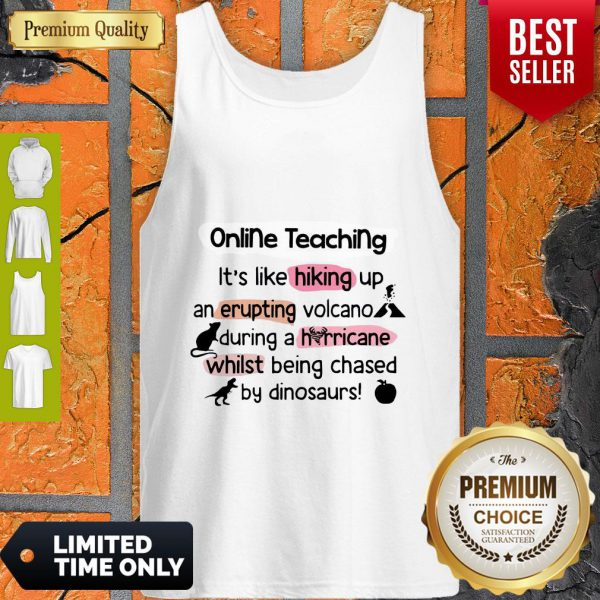 Online Teaching It's Like Hooking Up An Erupting Volcano During Hurricane While Being Chased By Dinosaurs Tank Top