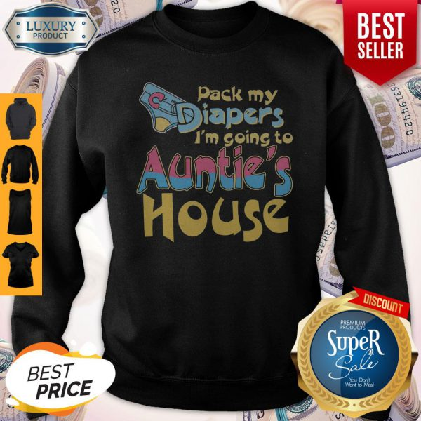 Top Pack My Diapers Im Going To Aunties House Sweatshirt