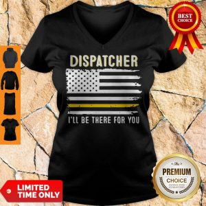 Dispatcher I'll Be There For You 911 Dispatcher Thin Gold Line Flag 2020 V-neck