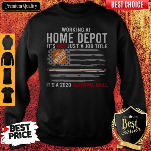 Working At Home Depot It's Not Just A Job Title Is A 2020 Survival Skill Sweeatshirt