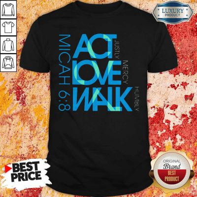 Awesome Act Love Walk Micah 68 Shirt