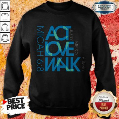 Awesome Act Love Walk Micah 68 Sweatshirt