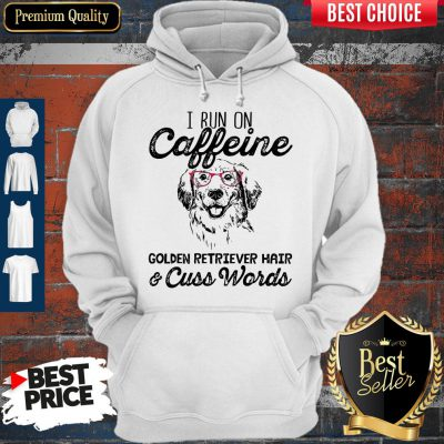 Awesome I Run On Caffeine Golden Retriever Hair Cuss Words Hoodie