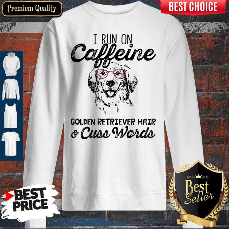 Awesome I Run On Caffeine Golden Retriever Hair Cuss Words Sweatshirt