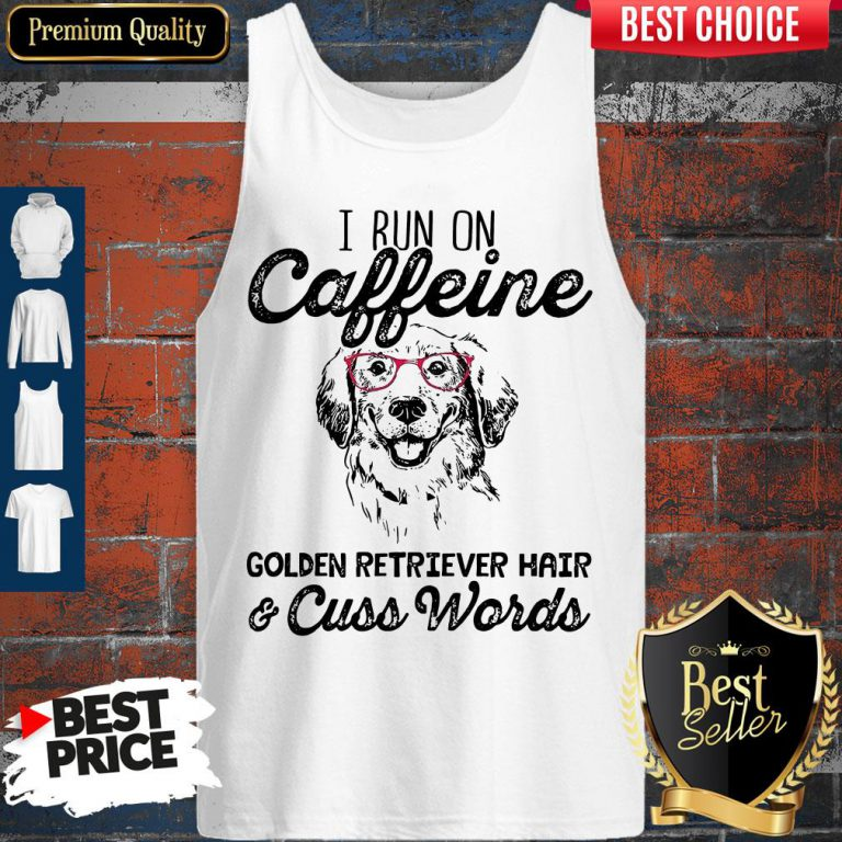 Awesome I Run On Caffeine Golden Retriever Hair Cuss Words Tank Top