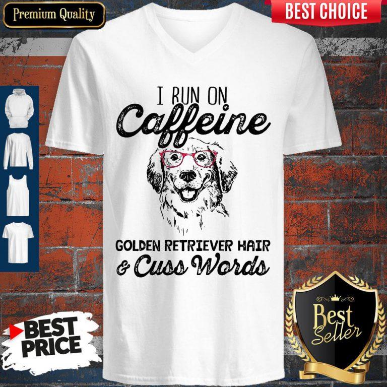 Awesome I Run On Caffeine Golden Retriever Hair Cuss Words V-neck