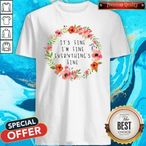 Awesome It's Fine I'm Fine Everything's Fine Shirt