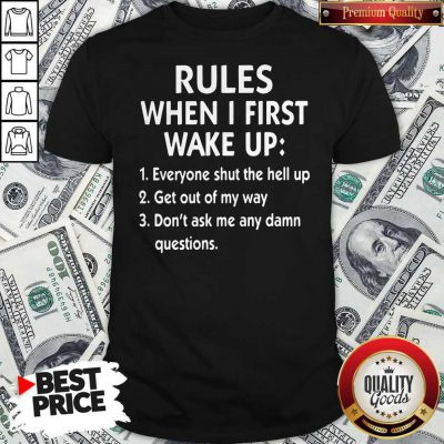 Awesome Rules When I First Wake Up Shirt