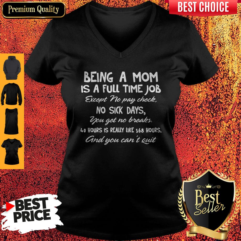 Being A Mom Is A Full Time Job Except No Pay Check No Sick Day You Get No Breaks V-neck