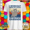 Cute Racoon I Workout So I Can Eat Garbage Vintage Shirt