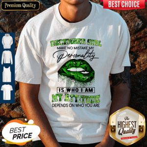 December Girl Lips Weed Make No Mistake My Personality Is Who I Am My Attitude Shirt